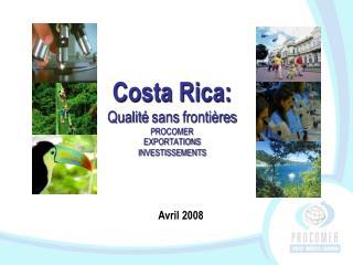 Costa Rica:  Qualit�  sans  fronti�res PROCOMER  EXPORTATIONS INVESTISSEMENTS