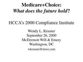 Medicare+Choice: What does the future hold ? HCCA's 2000 Compliance Institute