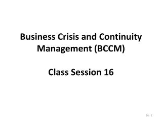 Business Crisis and Continuity Management (BCCM) Class Session 16