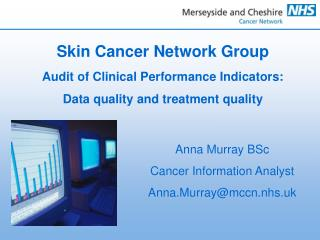 Anna Murray BSc Cancer Information Analyst Anna.Murray@mccn.nhs.uk