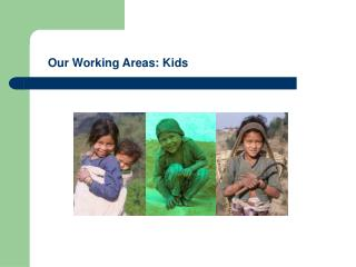 Our Working Areas: Kids