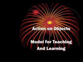 Action on Objects   Model for Teaching  And Learning
