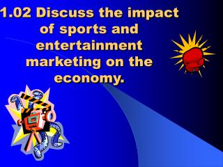 1.02 Discuss the impact of sports and entertainment marketing on the economy.