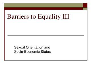 Barriers to Equality III