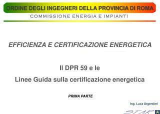 EFFICIENZA E CERTIFICAZIONE ENERGETICA  Il DPR 59 e le  Linee Guida sulla certificazione energetica