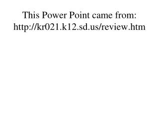 This Power Point came from: kr021.k12.sd/review.htm