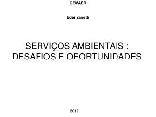 SERVIÇOS AMBIENTAIS : DESAFIOS E OPORTUNIDADES