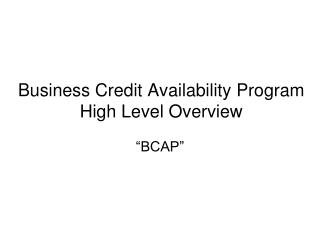 Business Credit Availability Program  High Level Overview