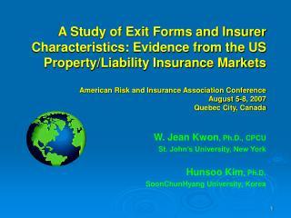 W. Jean Kwon , Ph.D., CPCU St. John's University, New York Hunsoo Kim , Ph.D.