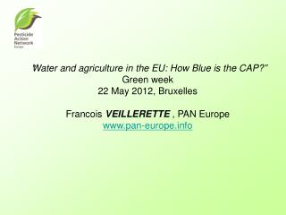 """Water and agriculture in the EU: How Blue is the CAP?""  Green week  22 May 2012, Bruxelles"