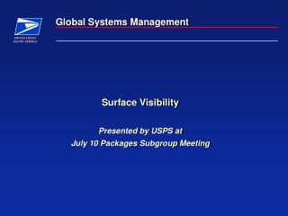 Surface Visibility  Presented by USPS at  July 10 Packages Subgroup Meeting