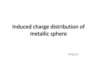 Induced charge distribution of metallic sphere
