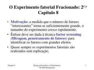 O Experimento fatorial Fracionado: 2 k-p Capítulo 8