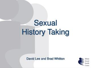Sexual History Taking David Lee and Brad Whitton