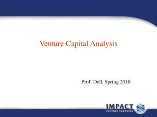 Venture Capital Analysis                   Prof. Dell, Spring 2010