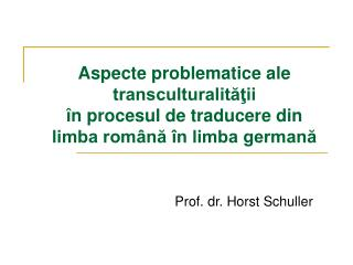 Aspecte problematice ale transculturalitatii   n procesul de traducere din limba rom na  n limba germana