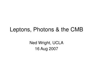 Leptons, Photons & the CMB