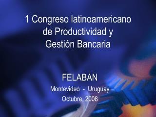 1 Congreso latinoamericano de Productividad y  Gestión Bancaria