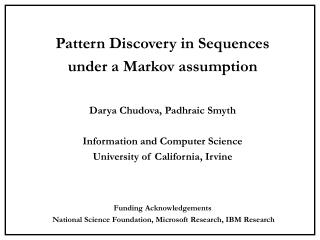 Pattern Discovery in Sequences  under a Markov assumption Darya Chudova, Padhraic Smyth