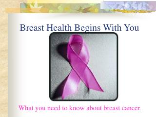 Breast Health Begins With You