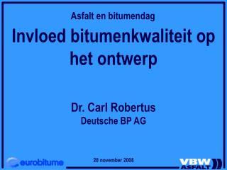 Invloed bitumenkwaliteit op het ontwerp Dr. Carl Robertus Deutsche BP AG