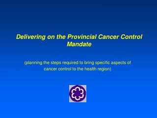 Delivering on the Provincial Cancer Control Mandate