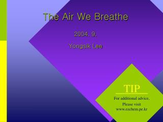 The Air We Breathe 200 4 . 9. Yongsik Lee
