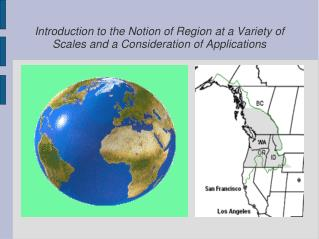 Introduction to the Notion of Region at a Variety of Scales and a Consideration of Applications