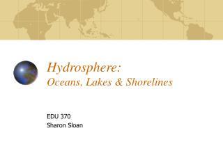 Hydrosphere:  Oceans, Lakes  Shorelines
