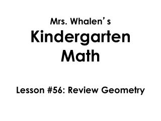 Mrs. Whalen ' s  Kindergarten Math Lesson  #56: Review Geometry