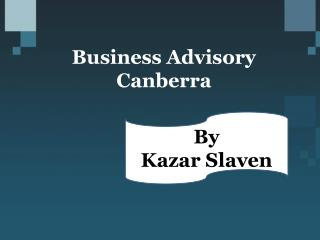 Business Advisory Canberra - Kazar Slaven