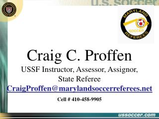 Craig C.  Proffen USSF Instructor, Assessor, Assignor,  State Referee