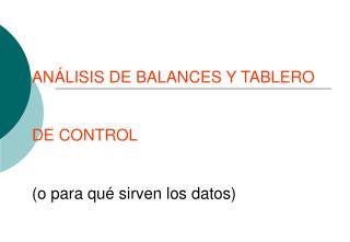 ANÁLISIS DE BALANCES Y TABLERO DE CONTROL (o para qué sirven los datos)