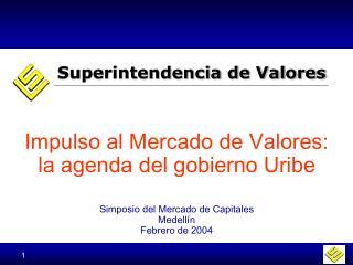 Impulso al Mercado de Valores:  la agenda del gobierno Uribe Simposio del Mercado de Capitales