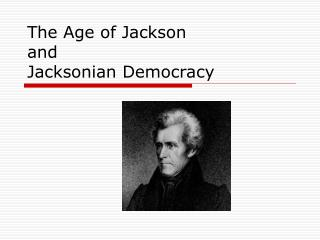 The Age of Jackson and  Jacksonian Democracy