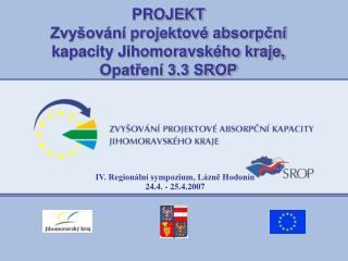 PROJEKT Zvyšování projektové absorpční kapacity Jihomoravského kraje, Opatření 3.3 SROP