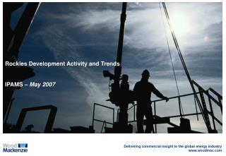 Rockies Development Activity and Trends IPAMS  � May 2007