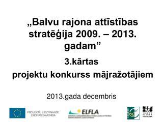 """""""Balvu rajona attīstības stratēģija 2009. – 2013. gadam"""""""