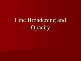 Line Broadening and Opacity