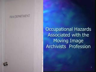 Occupational Hazards Associated with the   Moving Image Archivists  Profession