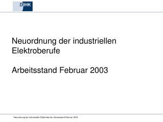 Neuordnung der industriellen Elektroberufe Arbeitsstand Februar 2003