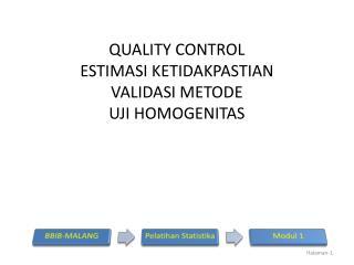 QUALITY CONTROL ESTIMASI KETIDAKPASTIAN VALIDASI METODE UJI HOMOGENITAS
