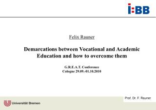 Felix Rauner Demarcations between Vocational and Academic Education and how to overcome them