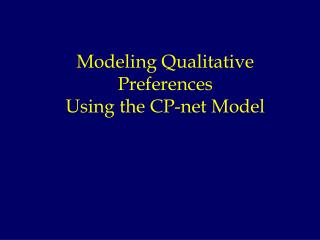 Modeling Qualitative  Preferences  Using the CP-net Model