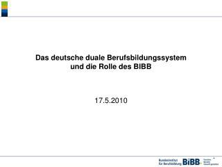 Das deutsche duale Berufsbildungssystem  und die Rolle des BIBB
