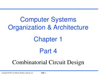 Computer Systems Organization & Architecture Chapter 1 Part 4 Combinatorial Circuit Design