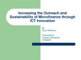 Increasing the Outreach and Sustainability of Microfinance through ICT Innovation