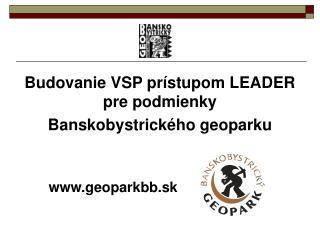 Budovanie VSP prístupom LEADER pre podmienky  Banskobystrického geoparku         geoparkbb.sk