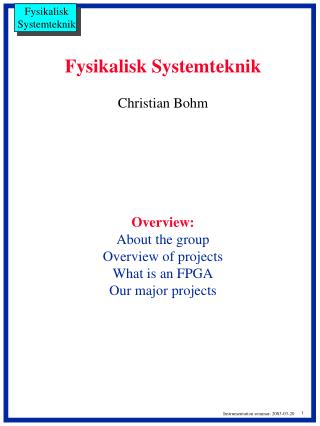 Fysikalisk Systemteknik Christian Bohm Overview: About the group Overview of projects