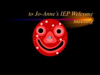 to Jo-Anne's IEP Welcome meeting